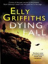 Dying Fall (eBook): Ruth Galloway Mystery Series, Book 5